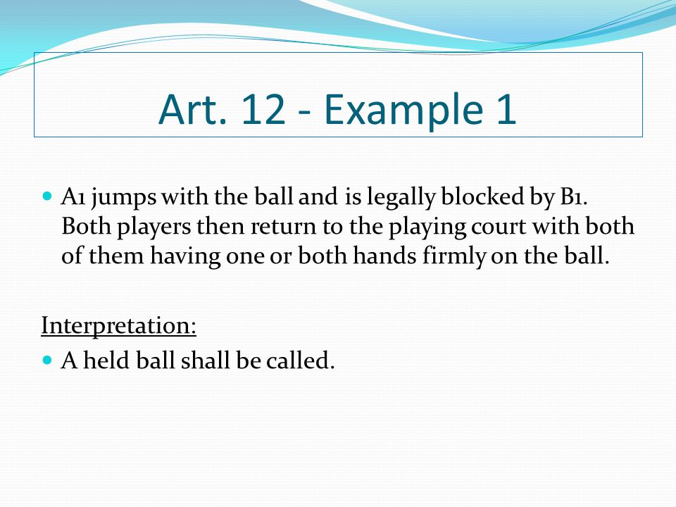 Art. 12 - Example 1 А1 jumps with the ball and is legally blocked by B1. Both players then return to the playing court with both of them having one or