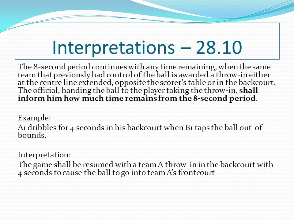 Interpretations – 28.10 The 8-second period continues with any time remaining, when the same team that previously had control of the ball is awarded a