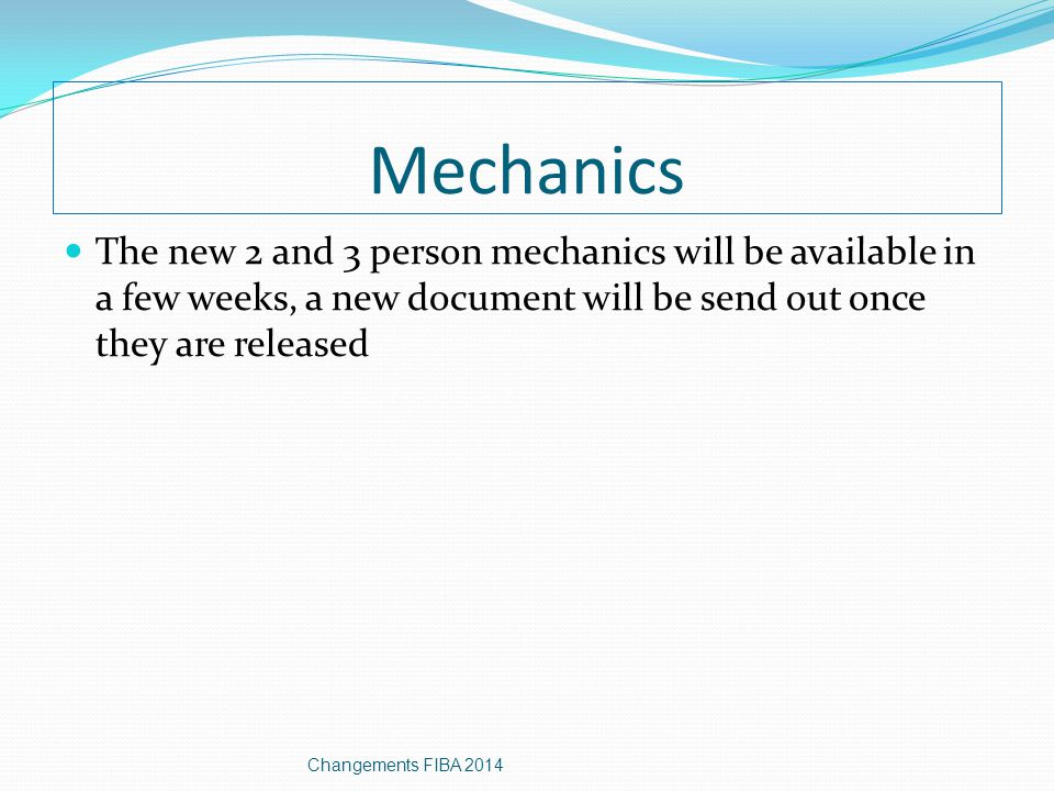 Mechanics The new 2 and 3 person mechanics will be available in a few weeks, a new document will be send out once they are released Changements FIBA 2