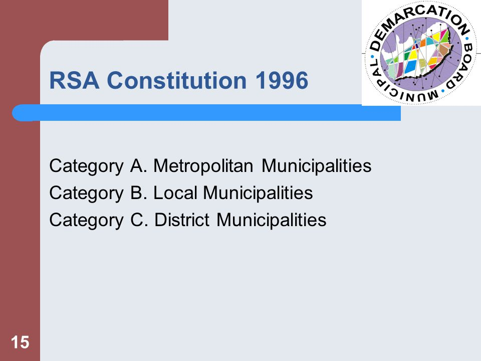 15 RSA Constitution 1996 Category A. Metropolitan Municipalities Category B.
