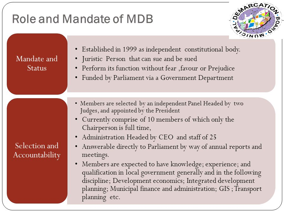 Role and Mandate of MDB Established in 1999 as independent constitutional body.