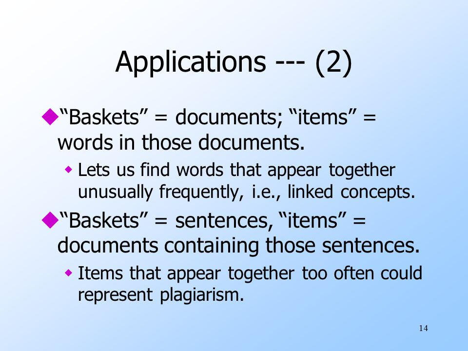 14 Applications --- (2) u Baskets = documents; items = words in those documents.