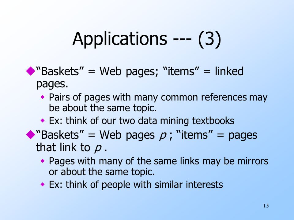 15 Applications --- (3) u Baskets = Web pages; items = linked pages.