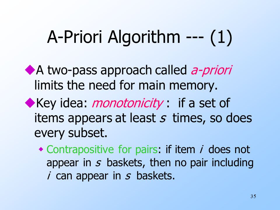 35 A-Priori Algorithm --- (1) uA two-pass approach called a-priori limits the need for main memory.