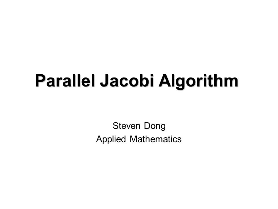 Overview  Parallel Jacobi Algorithm  Different data distribution schemes Row-wise distribution Column-wise distribution Cyclic shifting Global reduction  Domain decomposition for solving Laplacian equations  Related MPI functions for parallel Jacobi algorithm and your project.