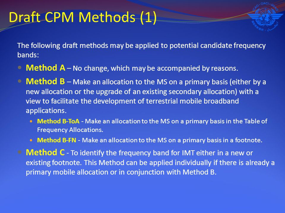 The following draft methods may be applied to potential candidate frequency bands: Method A – No change, which may be accompanied by reasons.