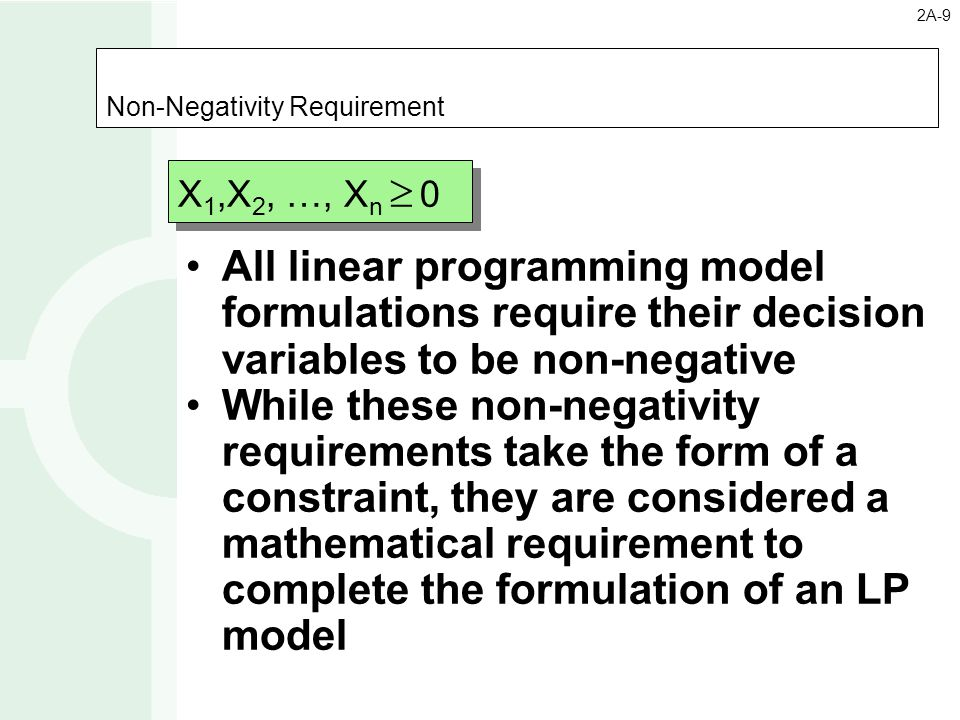 Non-Negativity Requirement All linear programming model formulations require their decision variables to be non-negative While these non-negativity re