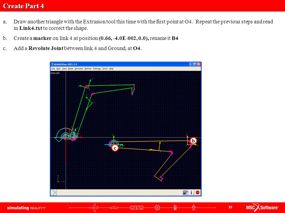 22 Create Part 4 a.Draw another triangle with the Extrusion tool this time with the first point at O4. Repeat the previous steps and read in Link4.txt