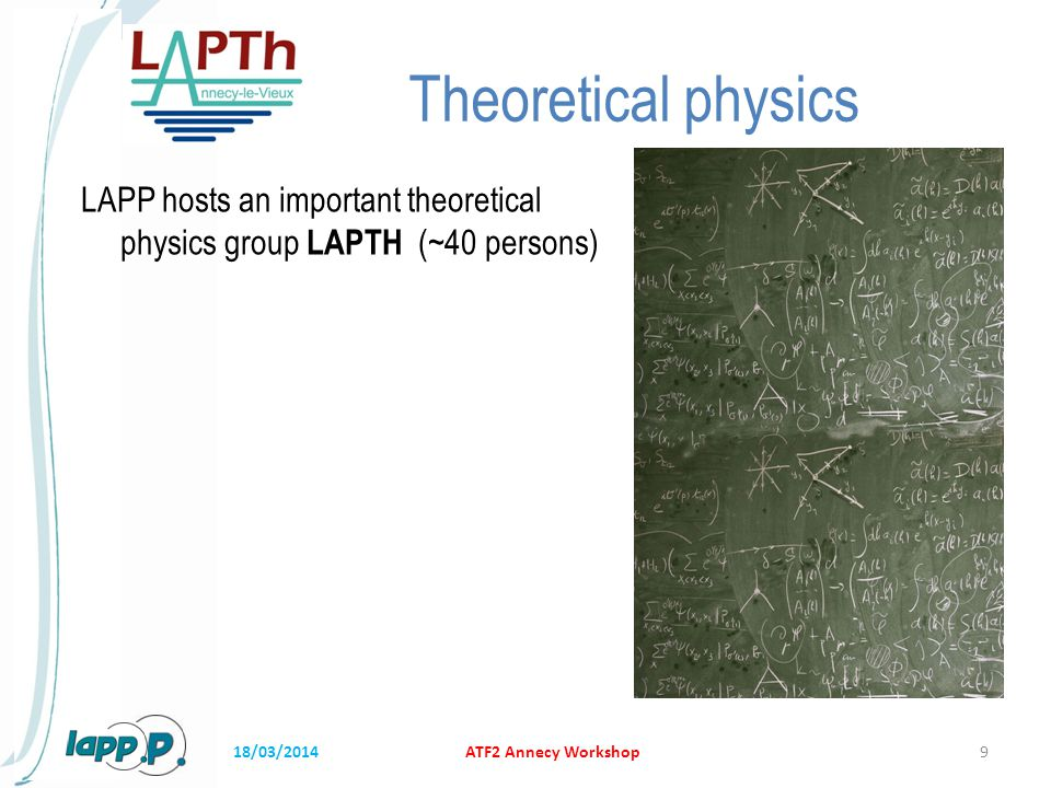 Theoretical physics LAPP hosts an important theoretical physics group LAPTH (~40 persons) ATF2 Annecy Workshop918/03/2014
