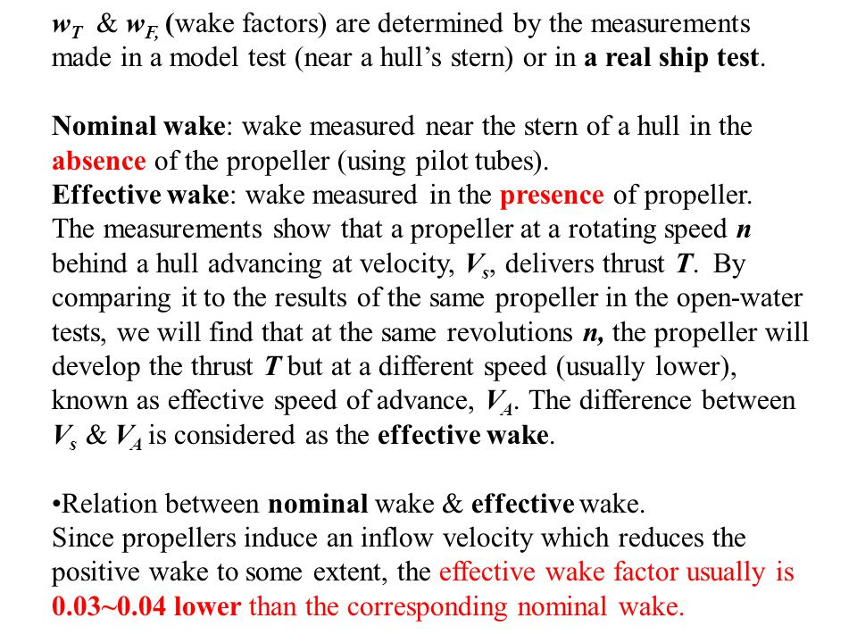 w T & w F, (wake factors) are determined by the measurements made in a model test (near a hull's stern) or in a real ship test. Nominal wake: wake mea