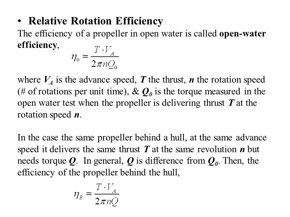 The ratio of behind-hull efficiency to open-water efficiency is called the relative rotative efficiency.