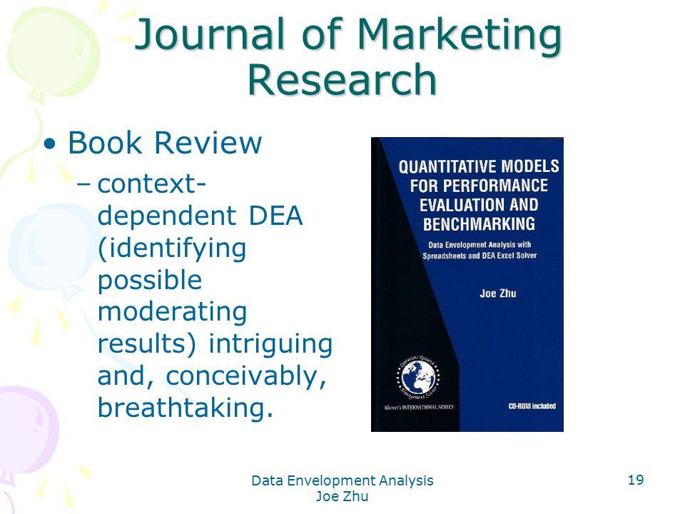 Data Envelopment Analysis Joe Zhu 19 Journal of Marketing Research Journal of Marketing Research Book Review –context- dependent DEA (identifying poss