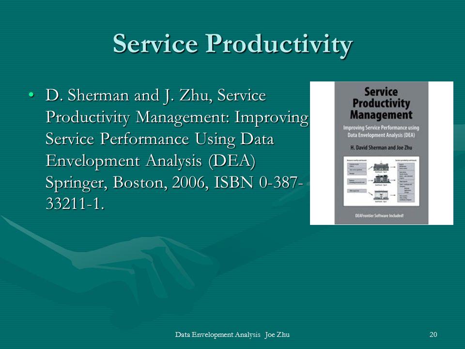 Data Envelopment Analysis Joe Zhu20 Service Productivity D. Sherman and J. Zhu, Service Productivity Management: Improving Service Performance Using D