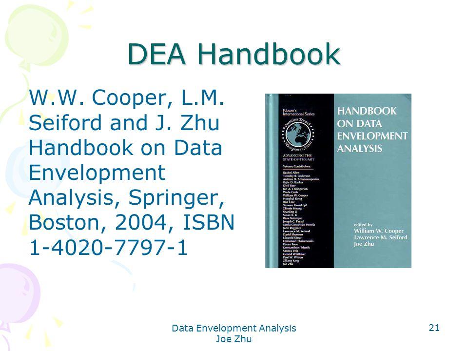 Data Envelopment Analysis Joe Zhu 21 DEA Handbook W.W. Cooper, L.M. Seiford and J. Zhu Handbook on Data Envelopment Analysis, Springer, Boston, 2004,