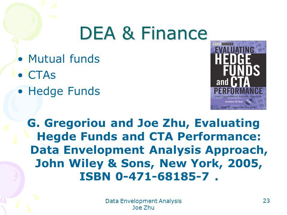 Data Envelopment Analysis Joe Zhu 23 DEA & Finance Mutual funds CTAs Hedge Funds G. Gregoriou and Joe Zhu, Evaluating Hegde Funds and CTA Performance: