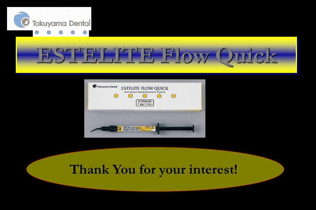 Thank You for your interest! ESTELITE Flow Quick The New Generation Flowable Composite