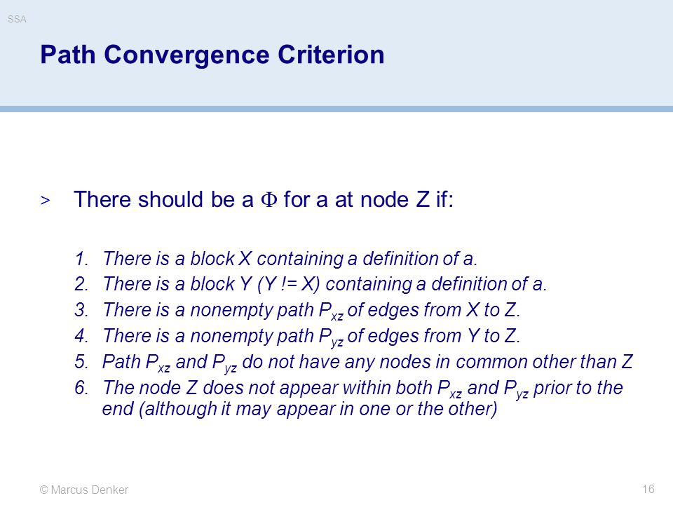 © Marcus Denker SSA Path Convergence Criterion  There should be a  for a at node Z if: 1.There is a block X containing a definition of a. 2.There is