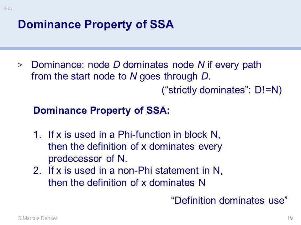 "© Marcus Denker SSA Dominance Property of SSA  Dominance: node D dominates node N if every path from the start node to N goes through D. (""strictly d"