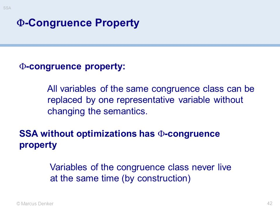 © Marcus Denker SSA  -Congruence Property 42  -congruence property: All variables of the same congruence class can be replaced by one representative