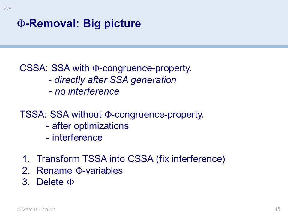© Marcus Denker SSA  -Removal: Big picture 45 CSSA: SSA with  -congruence-property. - directly after SSA generation - no interference TSSA: SSA with