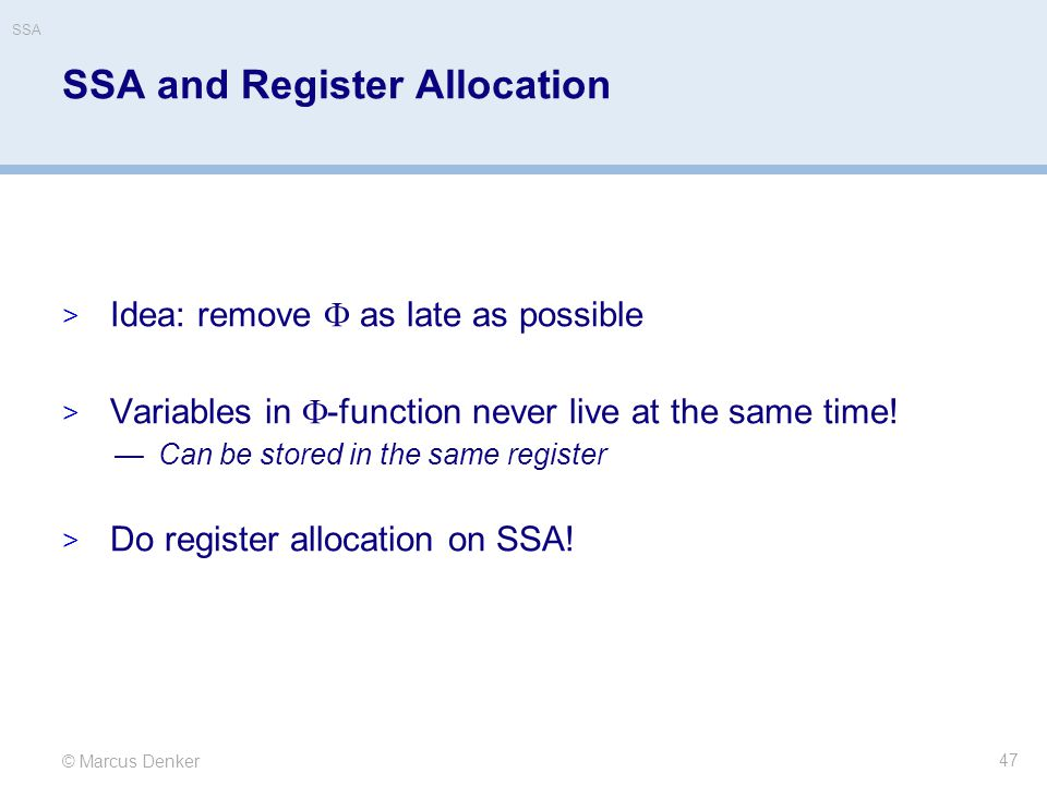 © Marcus Denker SSA SSA and Register Allocation  Idea: remove  as late as possible  Variables in  -function never live at the same time! —Can be s