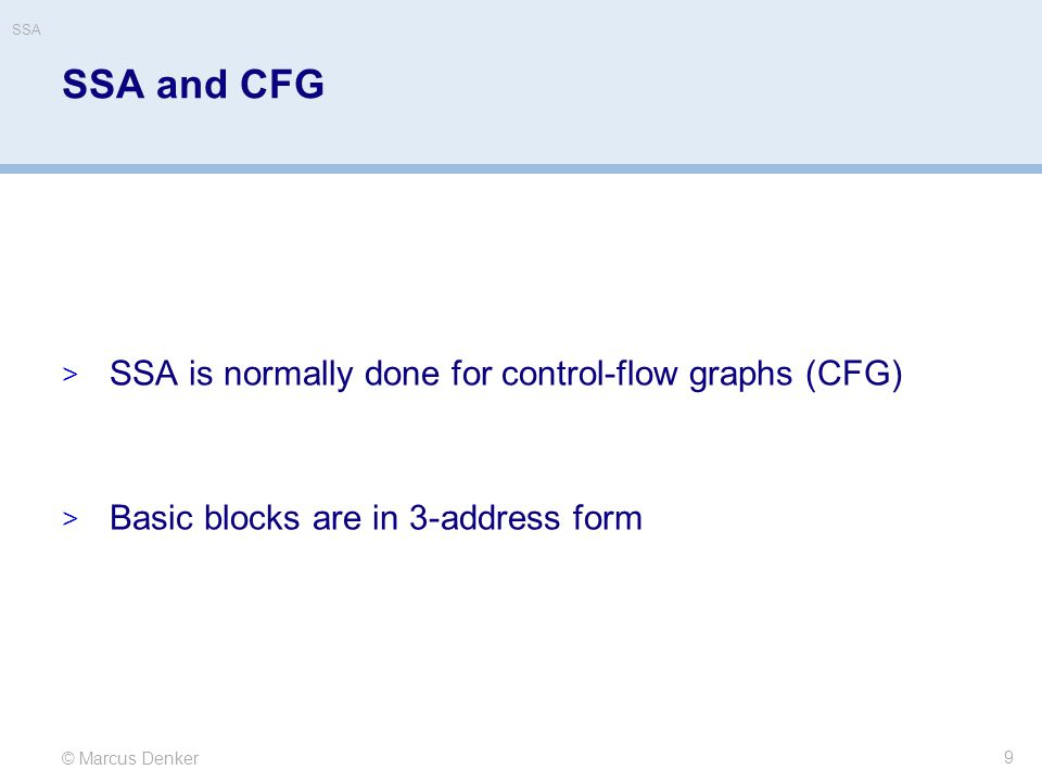 © Marcus Denker SSA SSA and CFG  SSA is normally done for control-flow graphs (CFG)  Basic blocks are in 3-address form 9