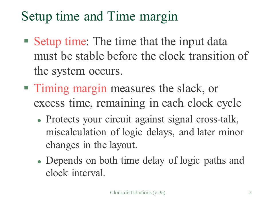 Clock distributions (v.9a)2 Setup time and Time margin §Setup time: The time that the input data must be stable before the clock transition of the sys