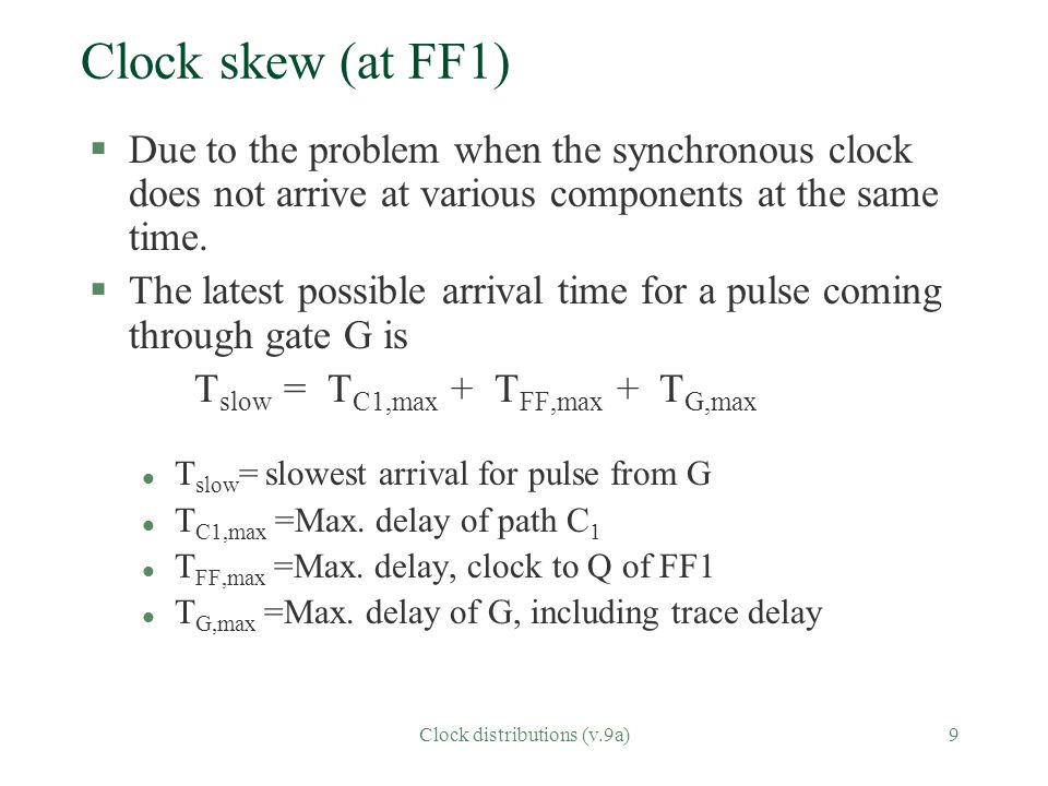 Clock distributions (v.9a)9 Clock skew (at FF1) §Due to the problem when the synchronous clock does not arrive at various components at the same time.