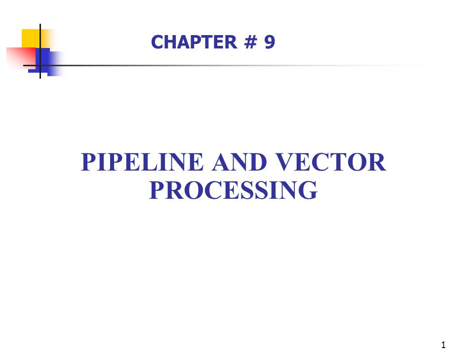 1 PIPELINE AND VECTOR PROCESSING CHAPTER # 9