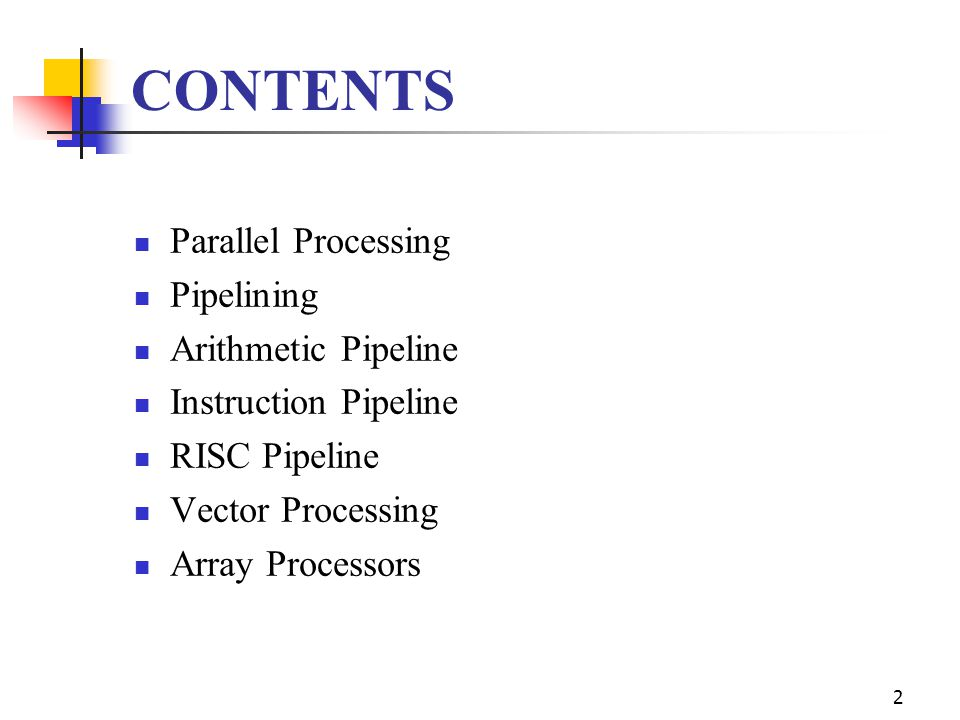 2 CONTENTS Parallel Processing Pipelining Arithmetic Pipeline Instruction Pipeline RISC Pipeline Vector Processing Array Processors