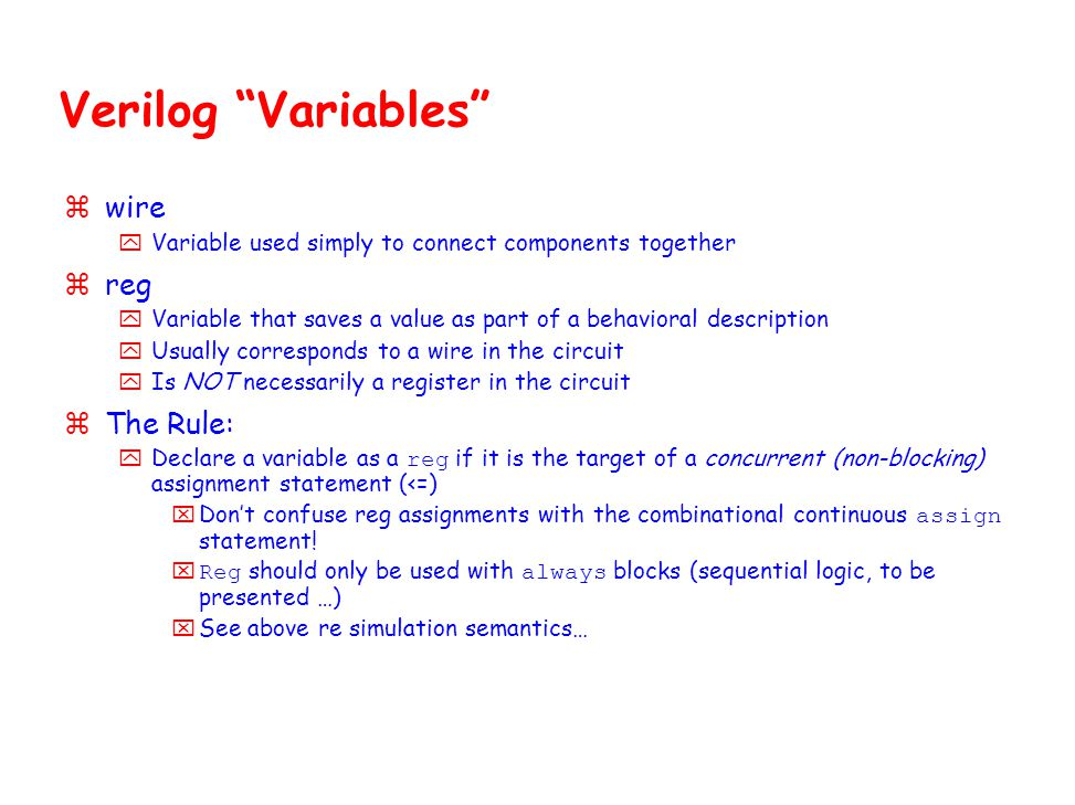 "Verilog ""Variables"" zwire yVariable used simply to connect components together zreg yVariable that saves a value as part of a behavioral description y"