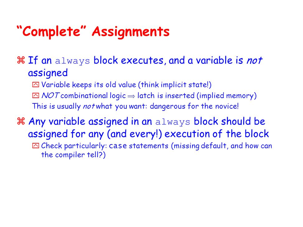 """Complete"" Assignments  If an always block executes, and a variable is not assigned yVariable keeps its old value (think implicit state!) yNOT combin"