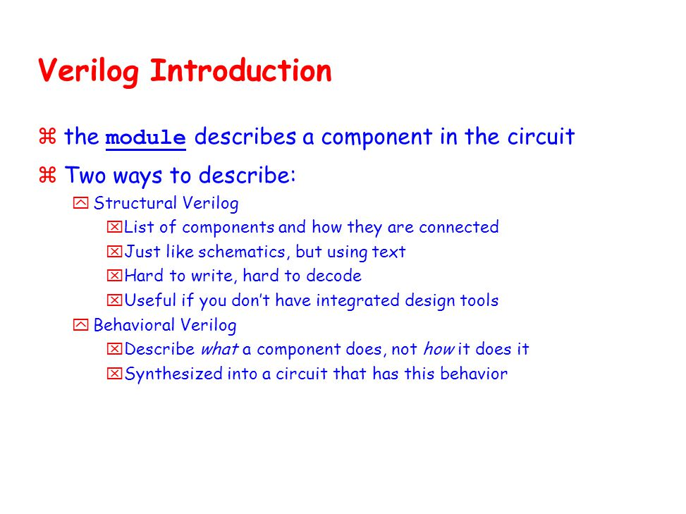 Verilog Introduction  the module describes a component in the circuit zTwo ways to describe: yStructural Verilog xList of components and how they are