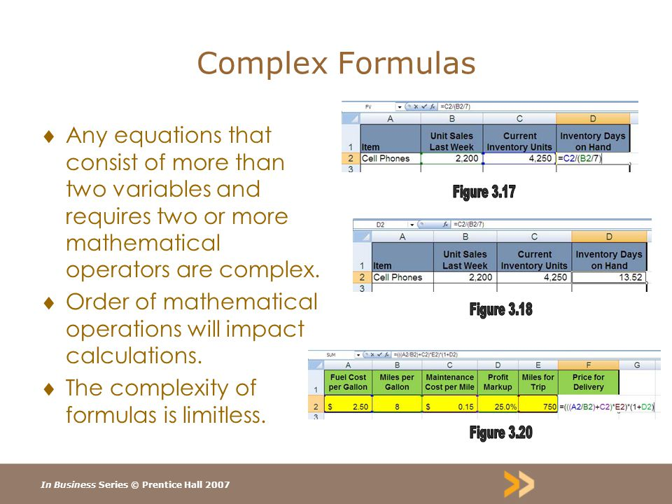 In Business Series © Prentice Hall 2007 Complex Formulas  Any equations that consist of more than two variables and requires two or more mathematical operators are complex.
