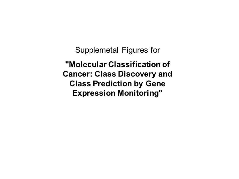 Supplemetal Figures for Molecular Classification of Cancer: Class Discovery and Class Prediction by Gene Expression Monitoring