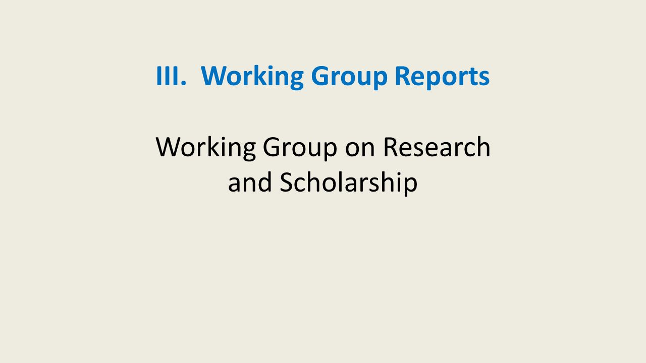 III. Working Group Reports Working Group on Research and Scholarship