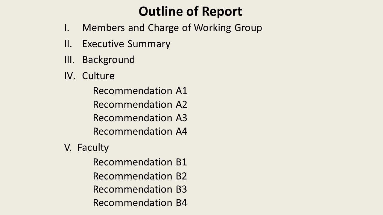 Outline of Report I.Members and Charge of Working Group II.Executive Summary III.Background IV.Culture Recommendation A1 Recommendation A2 Recommendation A3 Recommendation A4 V.
