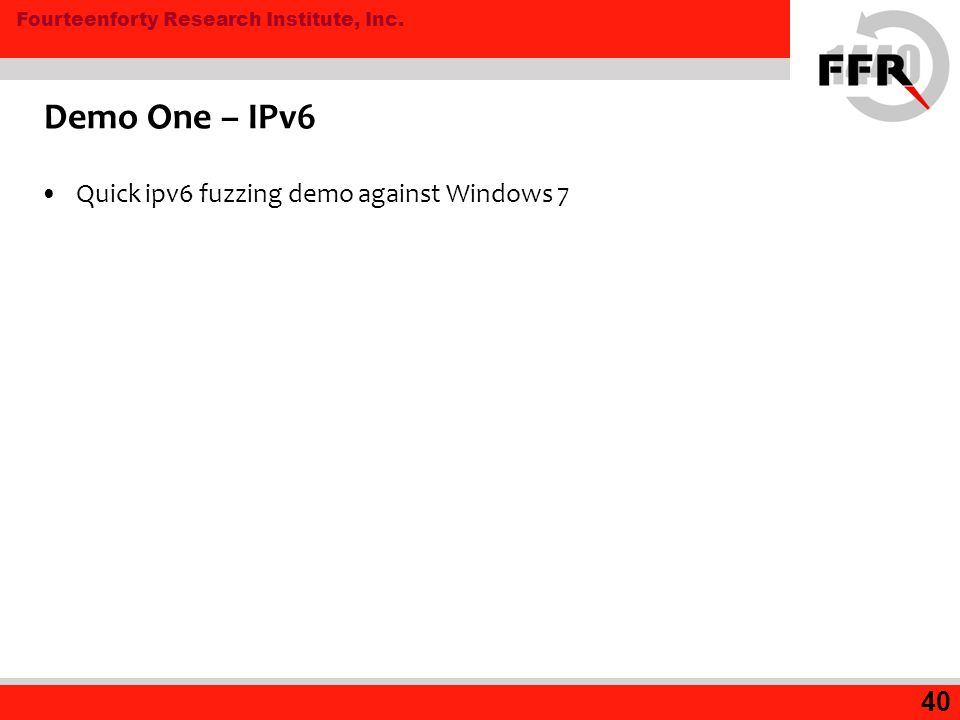 Fourteenforty Research Institute, Inc. Demo One – IPv6 Quick ipv6 fuzzing demo against Windows 7 40