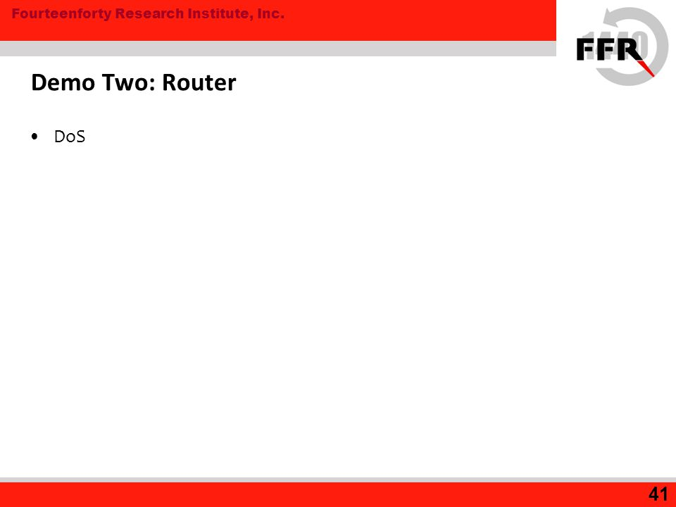 Fourteenforty Research Institute, Inc. Demo Two: Router DoS 41