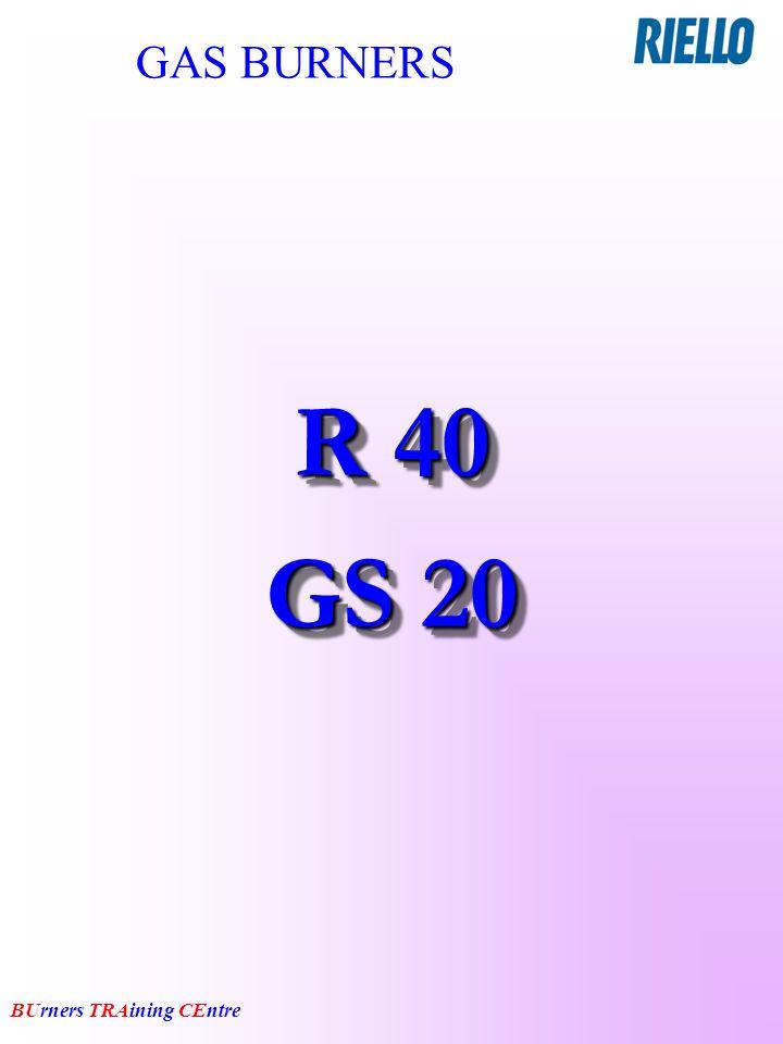 BUrners TRAining CEntre GAS BURNERS R 40 GS 20 R 40 GS 20