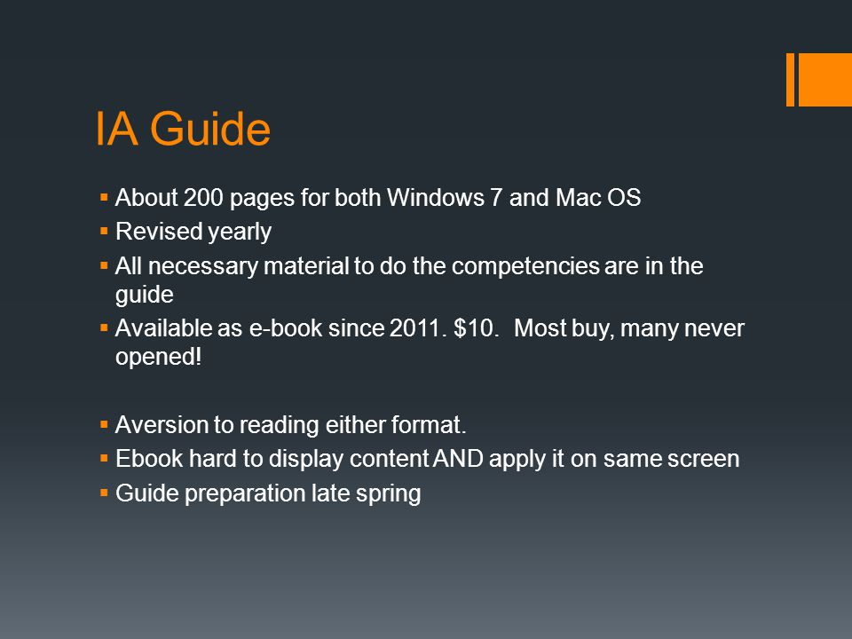 IA Guide  About 200 pages for both Windows 7 and Mac OS  Revised yearly  All necessary material to do the competencies are in the guide  Available as e-book since 2011.