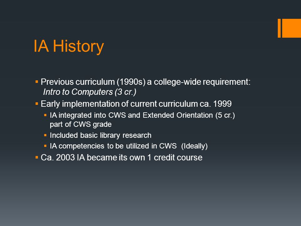 IA History  Previous curriculum (1990s) a college-wide requirement: Intro to Computers (3 cr.)  Early implementation of current curriculum ca.