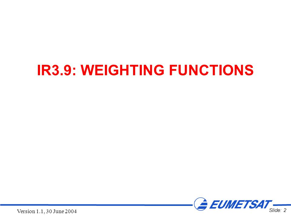 Slide: 2 Version 1.1, 30 June 2004 IR3.9: WEIGHTING FUNCTIONS