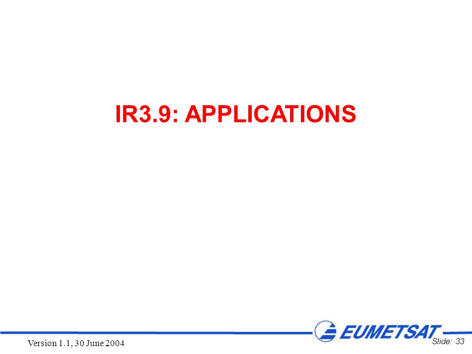 Slide: 33 Version 1.1, 30 June 2004 IR3.9: APPLICATIONS