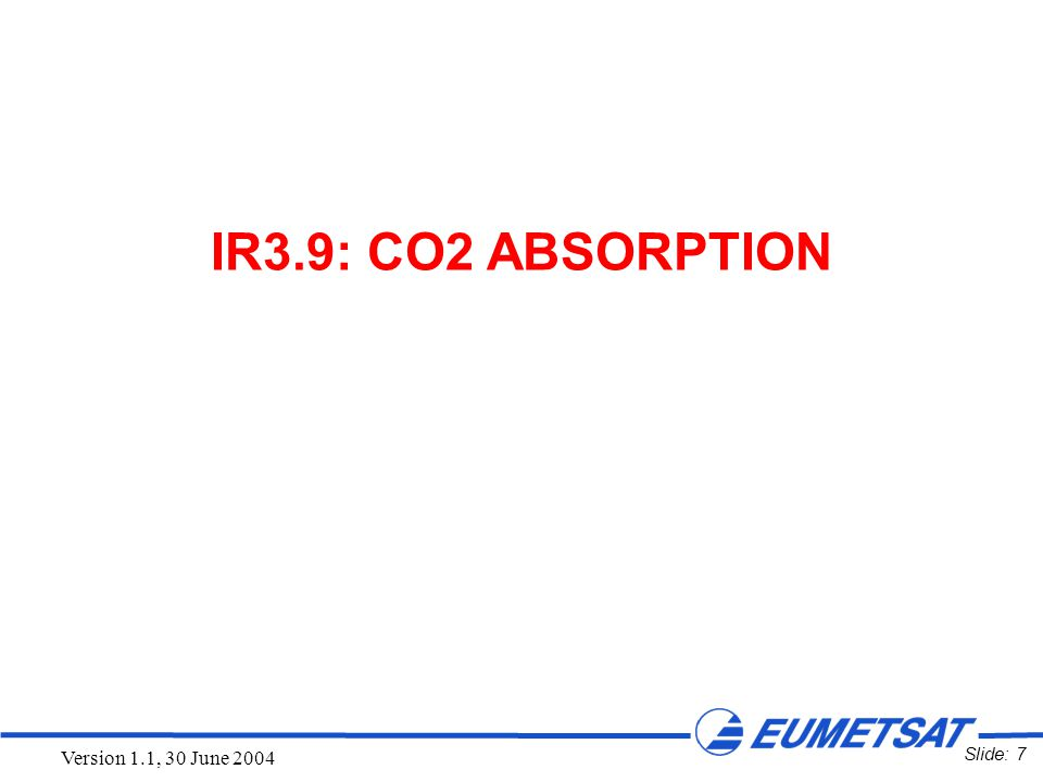 Slide: 7 Version 1.1, 30 June 2004 IR3.9: CO2 ABSORPTION
