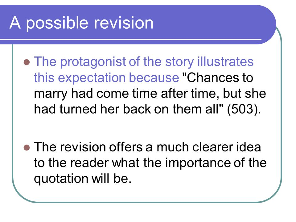 A possible revision The protagonist of the story illustrates this expectation because