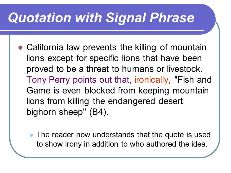 Quotation with Signal Phrase California law prevents the killing of mountain lions except for specific lions that have been proved to be a threat to humans or livestock.