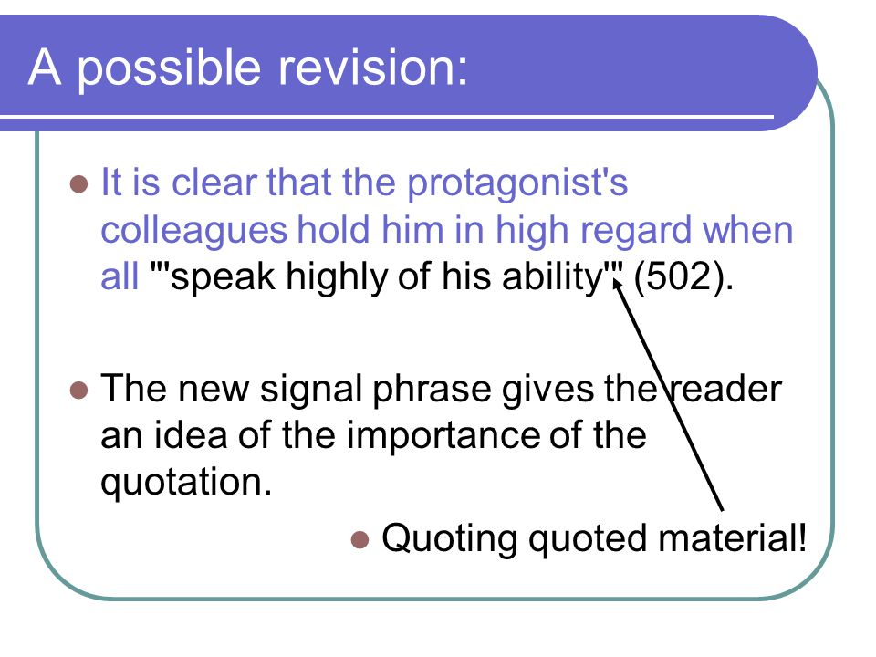 A possible revision: It is clear that the protagonist s colleagues hold him in high regard when all speak highly of his ability (502).