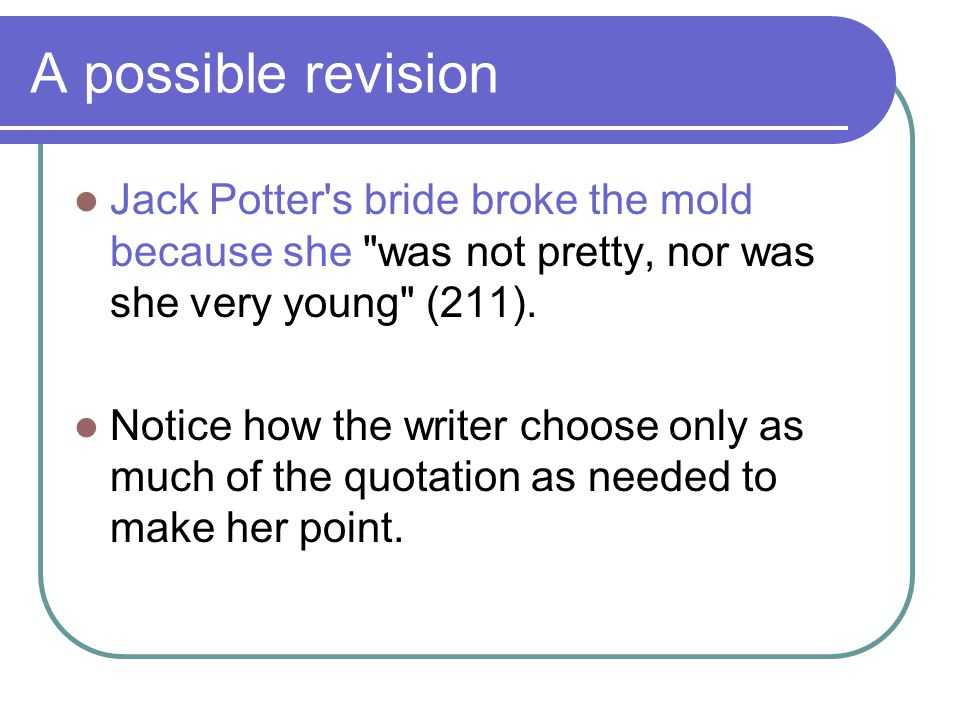 A possible revision Jack Potter s bride broke the mold because she was not pretty, nor was she very young (211).