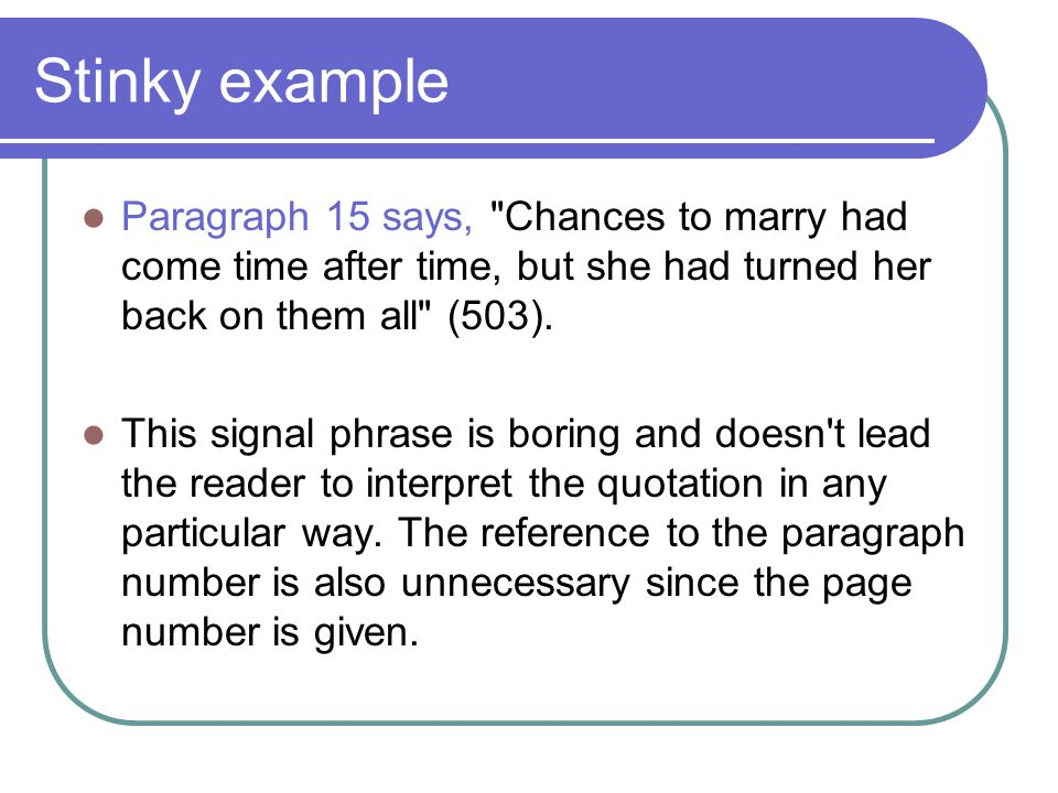 Stinky example Paragraph 15 says, Chances to marry had come time after time, but she had turned her back on them all (503).